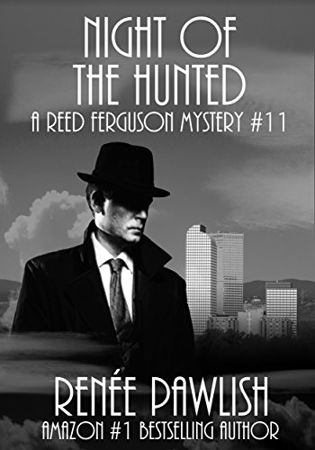 Night of the Hunted: A Reed Ferguson Mystery (A Private Investigator Mystery Series - Crime Suspense Thriller Book 11) by [Pawlish, Renee]