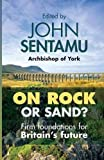 On Rock or Sand?: Firm Foundations for Britain's Future by Sentamu, John (January 15, 2015) Paperback