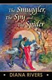 The Smuggler, the Spy and the Spider, Diana Rivers, 1594932662