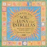 img - for Cuentos del sol, la luna y las estrellas: Mitos, leyendas y tradiciones de todas las culturas book / textbook / text book
