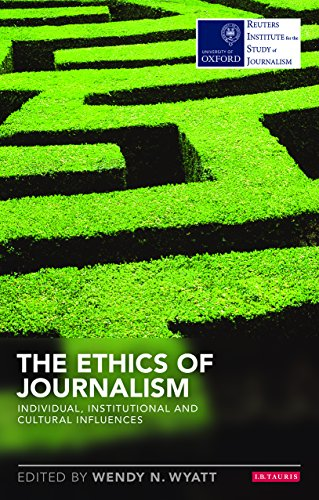 The Ethics of Journalism: Individual, Institutional and Cultural Influences (Reuters Institute for the Study of Journalism) by I.B.Tauris