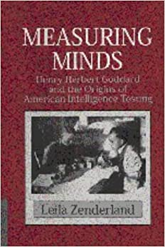 Measuring Minds: Henry Herbert Goddard and the Origins of American Intelligence Testing (Cambridge Studies in the History of Psychology)
