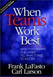 When Teams Work Best : 6,000 Team Members and Leaders Tell What It Takes to Succeed, LaFasto, Frank M. J. and Larson, Carl, 0761923675
