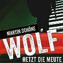 Wolf hetzt die Meute Hörbuch von Martin Schöne Gesprochen von: Dietmar Wunder