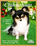 Chihuahuas: Everything about Purchase, Care, Nutrition, Breeding, Behavior, and Training (Barron's Complete Pet Owner's Manuals)