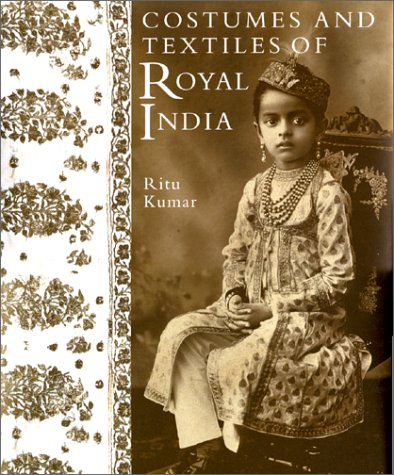 Costumes and Textiles of Royal India