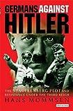 Germans Against Hitler: The Stauffenberg Plot and Resistance Under the Third Reich