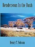 Rendezvous in the Bush, Henry T. Folsom, 1882458214