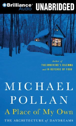 A Place of My Own: The Architecture of Daydreams By Michael Pollan(A)/Michael Pollan(N) [Audiobook, MP3 CD] (Michael Pollan A Place Of My Own)