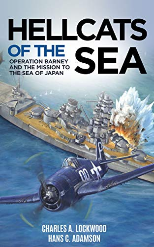 Hellcats of the Sea (Annotated): Operation Barney and the Mission to the Sea of Japan by [Lockwood, Charles A., Adamson   , Hans C.  ]