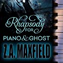 Rhapsody for Piano and Ghost Audiobook by Z. A. Maxfield Narrated by Douglas Berger