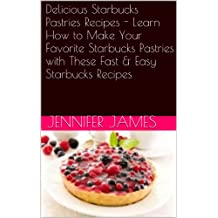 Delicious Starbucks Pastries Recipes - Learn How to Make Your Favorite Starbucks Pastries with These Fast & Easy Starbucks Recipes