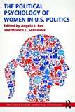 The Political Psychology of Women in U.S. Politics (Routledge Studies in Political Psychology)