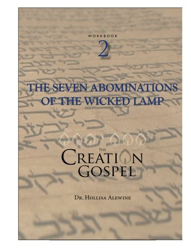 (Creation Gospel Workbook Two: The Wicked Lamp, Seven Seals, Seven Trumpets, and Seven Bowls (The Creation Gospel))