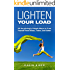 Lighten Your Load: 35 Surprisingly Simple Ways to Free Yourself From Stress, Toxins, and Clutter