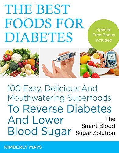 DIABETES: The Best Foods for Diabetes - 100 Easy, Delicious and Mouthwatering Superfoods to Reverse Diabetes and Lower Blood Sugar - The Smart Blood Sugar ... food,diabetes mellitus Book 1)