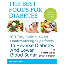 DIABETES: The Best Foods for Diabetes - 100 Easy, Delicious and Mouthwatering Superfoods to Reverse Diabetes and Lower Blood Sugar - The Smart Blood Sugar ... cookbook,diabetic food,diabetes mellitus)