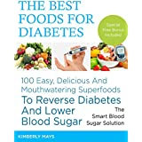 DIABETES: The Best Foods for Diabetes - 100 Easy, Delicious and Mouthwatering Superfoods to Reverse Diabetes and Lower Blood Sugar - The Smart Blood Sugar cookbook,diabetic food,diabetes mellitus