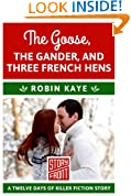 The Goose, The Gander, and Three French Hens (A Short Story) (12 Days of Christmas series Book 3)