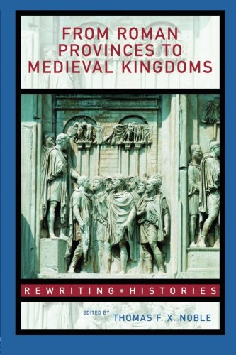 From Roman Provinces to Medieval Kingdoms (Rewriting Histories)