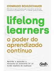 Lifelong learners – o poder do aprendizado contínuo: Aprenda a aprender e mantenha-se relevante em um mundo repleto de mudanças.