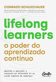 Lifelong learners – o poder do aprendizado contínuo: Aprenda a aprender e mantenha-se relevante em um mundo re
