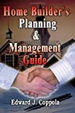 Home Builder's Planning and Management Guide, Edward J. Coppola, 1403380988