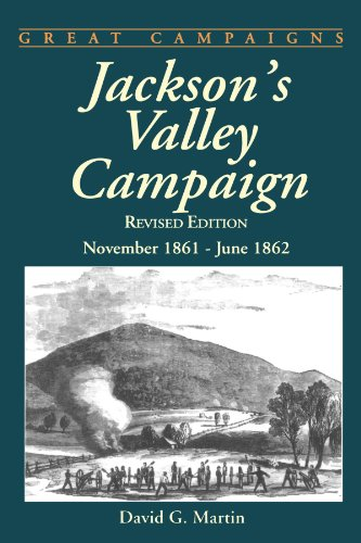 Jackson's Valley Campaign: November 1861- June 1862 (Great Campaigns)