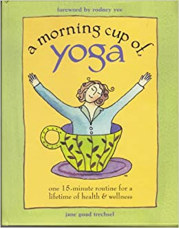 A Morning Cup of Yoga: One 15-minute routine for a lifetime ...