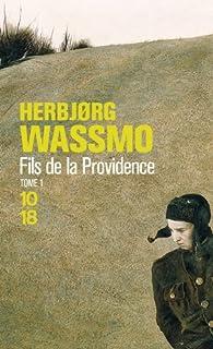 Fils de la Providence : tome 1, Wassmo, Herbjorg