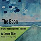 The Boon: Thoughts of a Schizophrenic in Remission Hörbuch von Eugene Uttley Gesprochen von: Molly King