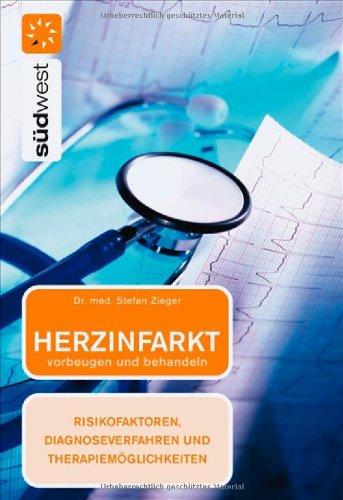 Herzinfarkt vorbeugen und behandeln - Risikofaktoren, Diagnoseverfahren und Therapiemöglichkeiten