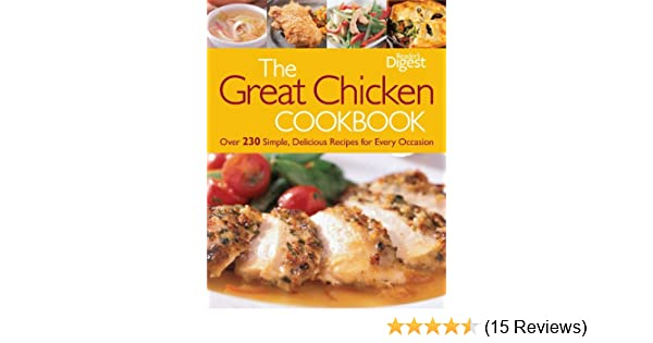 The Great Chicken Cookbook Over 230 Simple Delicious Recipes For