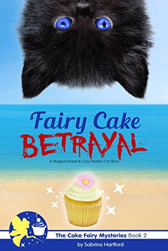 Fairy Cake Betrayal: A Magical and Sweet Cat Cozy Mystery (The Cake Fairy Mysteries Book 2) by [Hartford, Sabrina]
