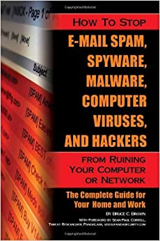 Book How to Stop E-Mail Spam, Spyware, Malware, Computer Viruses & Hackers from Ruining Your Computer or Network