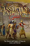 The Assyrian Empire's Capitals: The History and Legacy of Nineveh, Assur, and Nimrud
