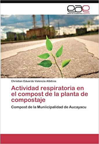 Actividad respiratoria en el compost de la planta de compostaje: Amazon.es: Valencia Albitres Christian Eduardo: Libros