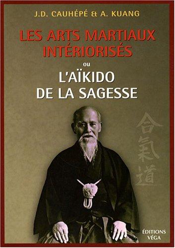 Les arts martiaux intériorisés : Ou l\'Aïkido de la sagesse Broché – 16 juin 2008 J-D Cauhépé A Kuang Pierre Warcollier Véga