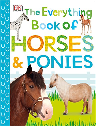 The Everything Book of Horses and Ponies (Everything About Pets) ()