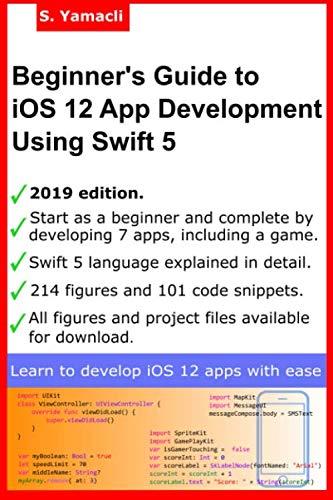 Beginner's Guide to iOS 12 App Development Using Swift 5: Xcode, Swift and App Design Fundamentals