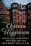 Château Higginson: Social Life in Boston's Back Bay, 1870-1920