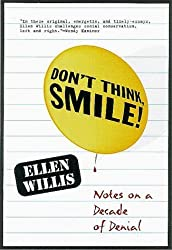 DON'T THINK, SMILE!: Notes on a Decade of Denial by Ellen Willis (1999-10-03)