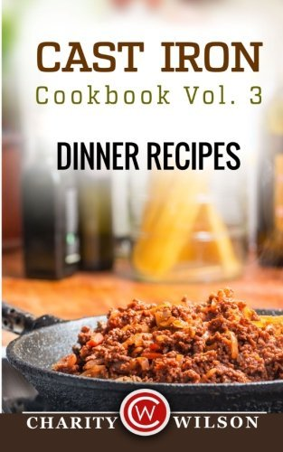 Cast Iron Cookbook: Vol.3 Dinner Recipes by Charity Wilson (2015-01-20)