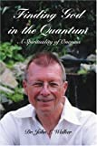 Finding God in the Quantum, John Walker, 0595399851