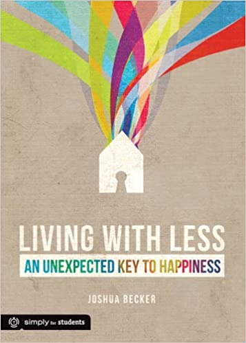 Living with less an unexpected key to happiness simply for living with less an unexpected key to happiness simply for students joshua becker 9780764486609 amazon books fandeluxe Choice Image