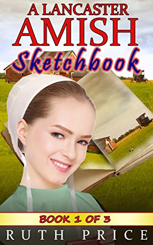 A Lancaster Amish Sketchbook - Book 1 (A Lancaster Amish Sketchbook Serial (Amish Faith Through Fire)) by [Price, Ruth]