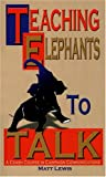 Teaching Elephants to Talk : A Crash-Course in Campaign Communications, Lewis, Matthew K., 1591968380