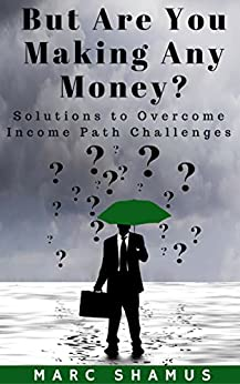 But Are You Making Any Money: Solutions to Overcome Income Path Challenges by [Shamus, Marc]