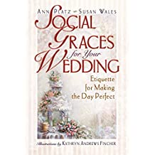 Social Graces for Your Wedding: Etiquette for Making the Day Perfect