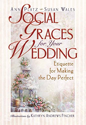 (Social Graces for Your Wedding: Etiquette for Making the Day Perfect)